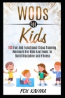 WODs For Kids: 100 Fun And Functional Cross Training Workouts For Kids And Teens To Build Discipline And Fitness Cover Image