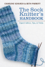 The Sock Knitter's Handbook: Expert Advice, Tips, and Tricks Cover Image