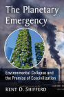 The Planetary Emergency: Environmental Collapse and the Promise of Ecocivilization Cover Image