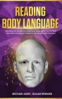 Reading Body Language: Everything You Should Know about Body Language to Find Out What Every Body is Saying and Foresee Human Behavior and Pe Cover Image