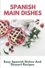 Spanish Main Dishes: Easy Spanish Dishes And Dessert Recipes: 1000 Spanish Recipes Cover Image