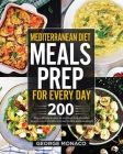 Mediterranean Diet Meal Prep for Every Day: 200 Easy and tasty Recipes for any Meal Prep; Breakfast, Brunch, Lunch and Dinner to eat Healthy and Lose Cover Image