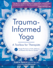 Trauma-Informed Yoga: A Toolbox for Therapists: 47 Practices to Calm, Balance, and Restore the Nervous System Cover Image