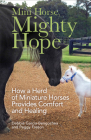 Mini Horse, Mighty Hope: How a Herd of Miniature Horses Provides Comfort and Healing Cover Image
