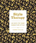 Style Therapy: 30 Days to Your Signature Style Cover Image