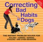 Correcting Bad Habits in Dogs: The Instant Problem Solver for Pulling, Jumping, Barking, Stealing, and Other Behaviors Cover Image