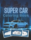 Super Car Coloring Book: Ultimate Exotic Luxury Cars Sport Designs for Kids and Adults For All Ages Cover Image