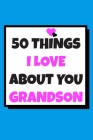 50 Things I love about you grandson: 50 Reasons why I love you book / Fill in notebook / cute gift for your grandson. Cover Image