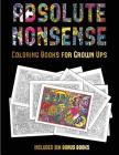 Coloring Books for Grown Ups (Absolute Nonsense): This Book Has 36 Coloring Sheets That Can Be Used to Color In, Frame, And/Or Meditate Over: This Boo Cover Image
