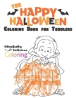 The Happy Halloween Coloring Book for Toddlers: A Large Coloring Book with Fun Halloween Characters, Treats, and More Cover Image