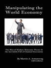 Manipulating the World Economy: The Rise of Modern Monetary Theory & the Inevitable Fall of Classical Economics - Is there an Alternative? Cover Image