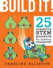 Build It!: 25 Creative Stem Projects for Budding Engineers Cover Image