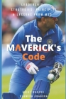 The Maverick's Code: Leadership...Strategies, Principles & Lessons from MSD Cover Image