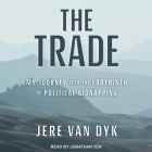 The Trade: My Journey Into the Labyrinth of Political Kidnapping Cover Image