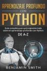 Aprendizaje profundo con Python: Guía completa para principiantes Todo sobre el aprendizaje profundo con Python de A-Z Cover Image