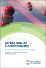 Carbon Dioxide Electrochemistry: Homogeneous and Heterogeneous Catalysis Cover Image