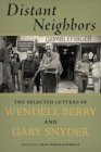 Distant Neighbors: The Selected Letters of Wendell Berry and Gary Snyder Cover Image