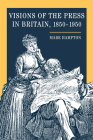 Visions of the Press in Britain, 1850-1950 Cover Image