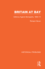 Britain at Bay: Defence Against Bonaparte, 1803-14 (Historical Problems) Cover Image