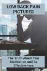 Low Back Pain Pictures: The Truth About Pain Medication And Its Effectiveness: Low Back Pain Stretches Cover Image