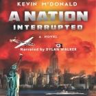 A Nation Interrupted Lib/E: An Alternate History Novel Cover Image