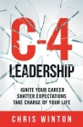 C-4 Leadership: Ignite Your Career. Shatter Expectations. Take Charge of Your Life. Cover Image