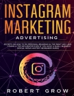 Instagram Marketing Advertising: Secrets on how to do personal branding in the right way and becoming a top influencer even if you have a small busine Cover Image