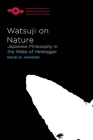 Watsuji on Nature: Japanese Philosophy in the Wake of Heidegger (Studies in Phenomenology and Existential Philosophy) Cover Image