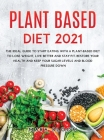Plant-Based Diet 2021: The Ideal Guide to Start Eating with a Plant-Based Diet to Lose Weight, Live Better and Stay Fit. Restore Your Health Cover Image