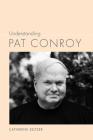 Understanding Pat Conroy (Understanding Contemporary American Literature) Cover Image