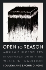 Open to Reason: Muslim Philosophers in Conversation with the Western Tradition (Religion #34) Cover Image
