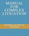 Manual for Complex Litigation Cover Image