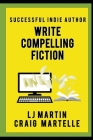 Write Compelling Fiction: Tips, Tricks, & Hints with Examples to Strengthen Your Prose Cover Image