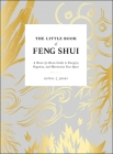 The Little Book of Feng Shui: A Room-by-Room Guide to Energize, Organize, and Harmonize Your Space Cover Image