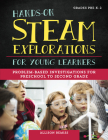 Hands-On Steam Explorations for Young Learners: Problem-Based Investigations for Preschool to Second Grade Cover Image