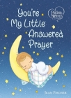 Precious Moments: You're My Little Answered Prayer Cover Image