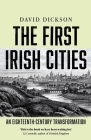 The First Irish Cities: An Eighteenth-Century Transformation Cover Image
