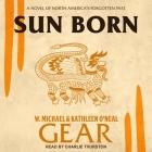 Sun Born Lib/E: A Novel of North America's Forgotten Past Cover Image