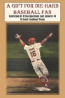 A Gift For Die-hard Baseball Fan Collection Of Trivia Questions And Answers Of St.louis Cardinals Team: St Louis Cardinals Quiz 2019 Cover Image