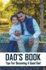 Dad's Book: Tips For Becoming A Good Dad: Good Dad Cover Image