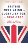 British Imperialism and Globalization, C. 1650-1960: Essays in Honour of Patrick O'Brien Cover Image
