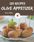 123 Olive Appetizer Recipes: An Olive Appetizer Cookbook You Will Love Cover Image