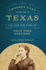 Another Year Finds Me in Texas: The Civil War Diary of Lucy Pier Stevens Cover Image