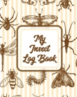 My Insect Log Book: Bug Catching Log Book - Insects and Spiders Nature Study - Outdoor Science Notebook Cover Image