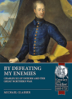 By Defeating My Enemies: Charles XII of Sweden and the Great Northern War (Century of the Soldier) Cover Image