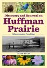 Discovery and Renewal on Huffman Prairie: Where Aviation Took Wing Cover Image