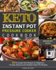 Keto Instant Pot Pressure Cooker Cookbook: 300 Everyday Keto Recipes for Beginners. Try Easy delicious and Healthy Instant Pot Recipes. Cover Image