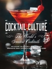 The World's Greatest Cocktails: An Elegant Collection of More Than 100 Innovative Craft Cocktails from Around the Globe Cover Image