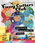 Fussy Cutters Club: A Boot Camp for Mastering Fabric Play - 14 Projects Cover Image
