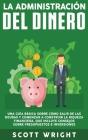 La administración del dinero: Una guía básica sobre cómo salir de las deudas y comenzar a construir la riqueza financiera, que incluye consejos sobr Cover Image